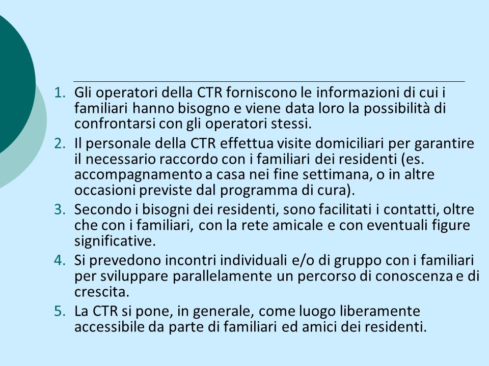 Gli operatori della CTR forniscono le informazioni di cui i familiari hanno bisogno e viene data loro la possibilità di confrontarsi con gli operatori stessi.