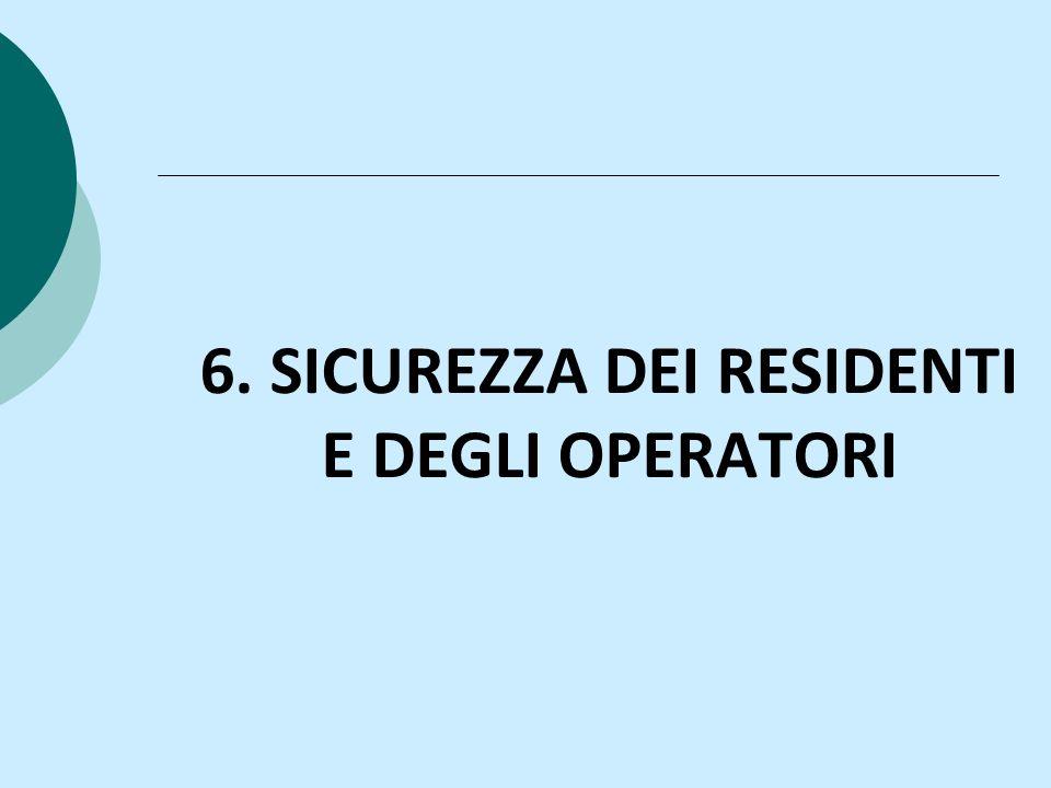 6. SICUREZZA DEI RESIDENTI E DEGLI OPERATORI