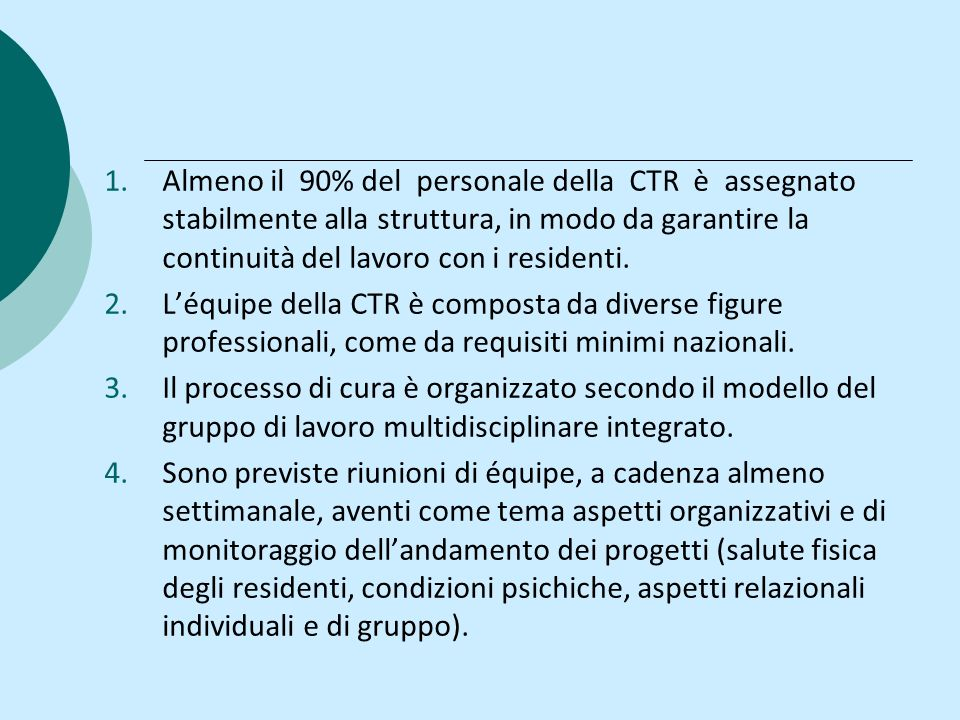 Almeno il 90% del personale della CTR è assegnato stabilmente alla struttura, in modo da garantire la continuità del lavoro con i residenti.