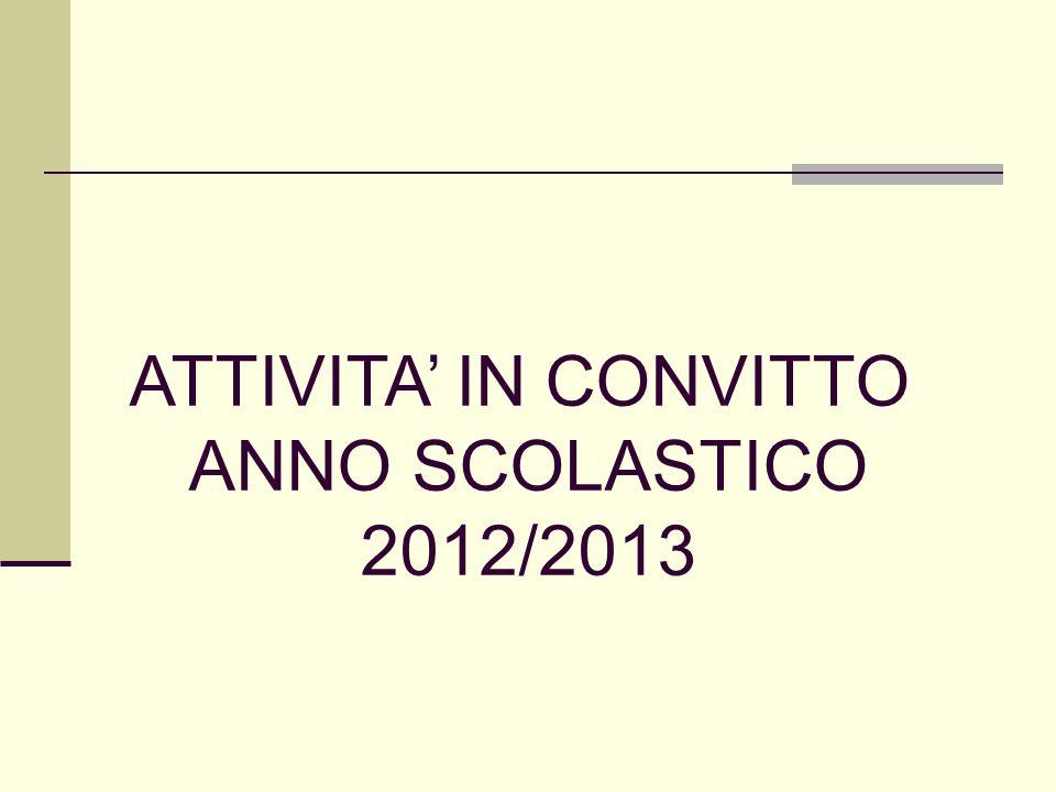 ATTIVITA' IN CONVITTO ANNO SCOLASTICO 2012/2013