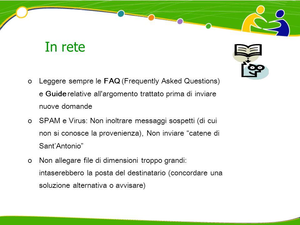 In rete Leggere sempre le FAQ (Frequently Asked Questions) e Guide relative all argomento trattato prima di inviare nuove domande.