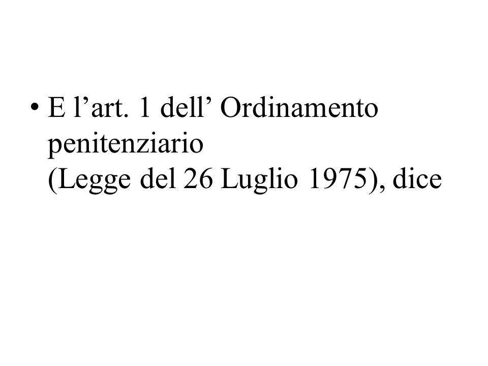 E l'art. 1 dell' Ordinamento penitenziario (Legge del 26 Luglio 1975), dice