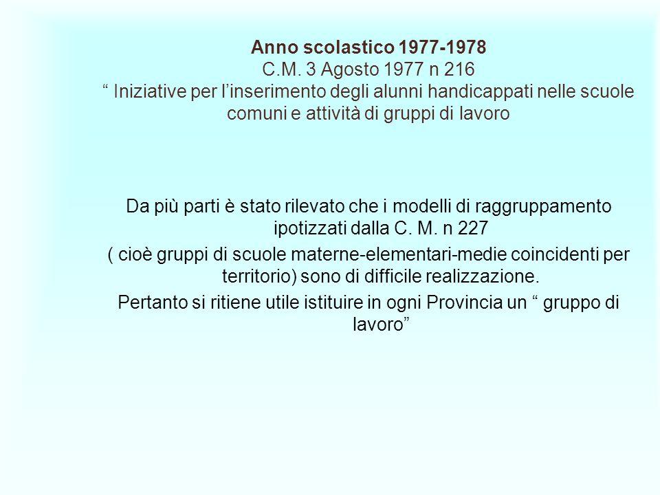 Anno scolastico 1977-1978 C.M. 3 Agosto 1977 n 216 Iniziative per l'inserimento degli alunni handicappati nelle scuole comuni e attività di gruppi di lavoro