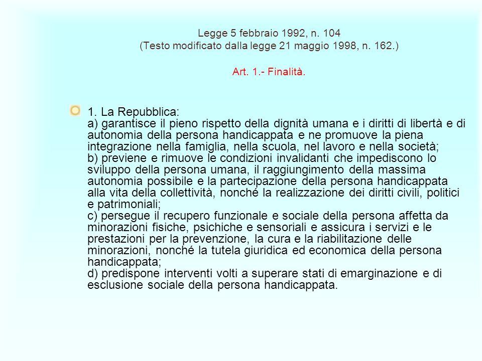 Legge 5 febbraio 1992, n. 104 (Testo modificato dalla legge 21 maggio 1998, n. 162.) Art. 1.- Finalità.