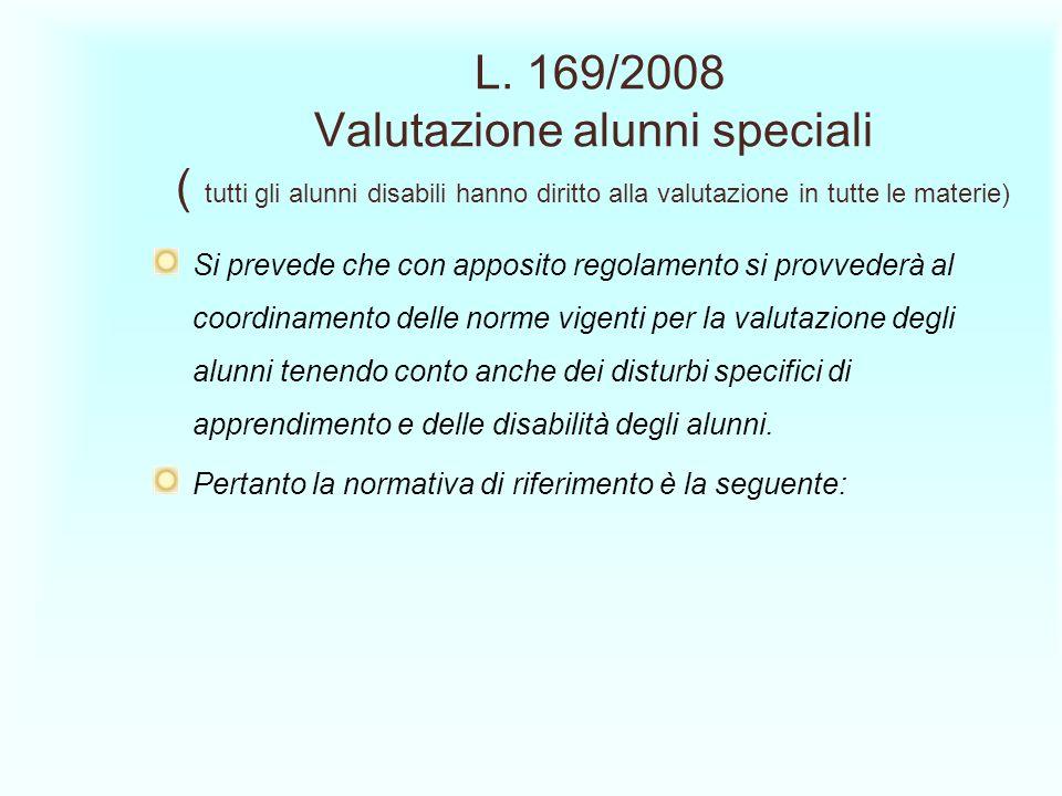 L. 169/2008 Valutazione alunni speciali ( tutti gli alunni disabili hanno diritto alla valutazione in tutte le materie)