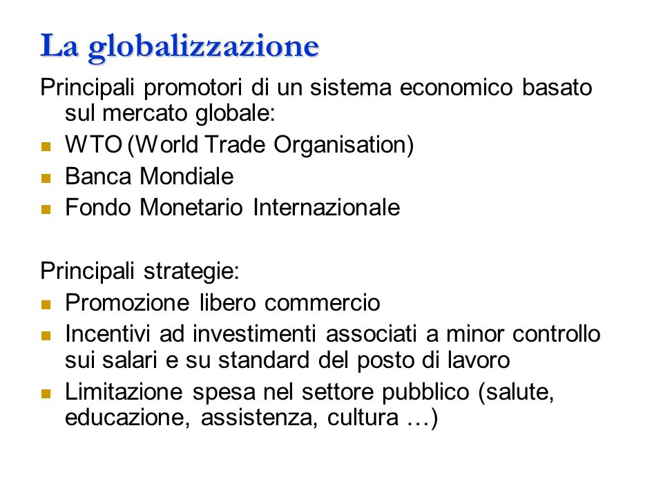 La globalizzazione Principali promotori di un sistema economico basato sul mercato globale: WTO (World Trade Organisation)