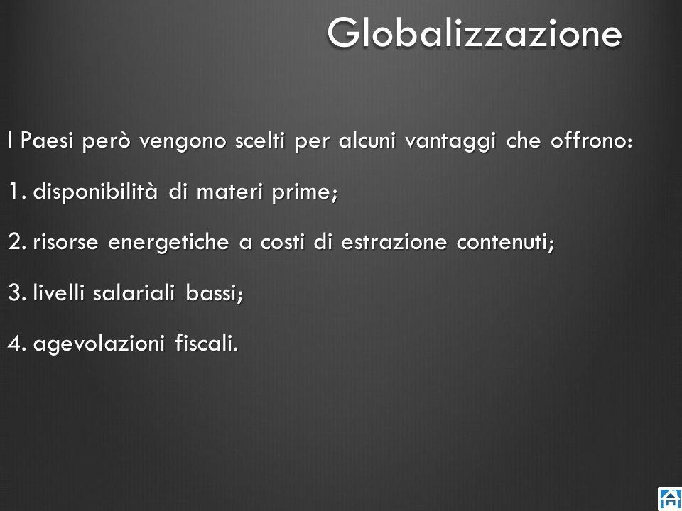 Globalizzazione I Paesi però vengono scelti per alcuni vantaggi che offrono: disponibilità di materi prime;