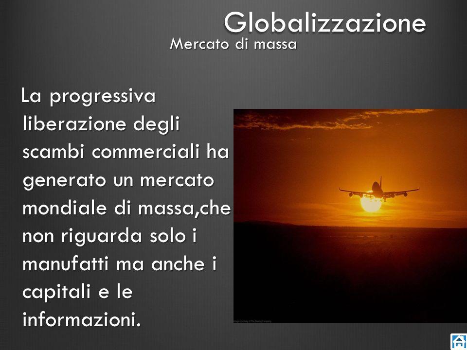 Globalizzazione Mercato di massa.