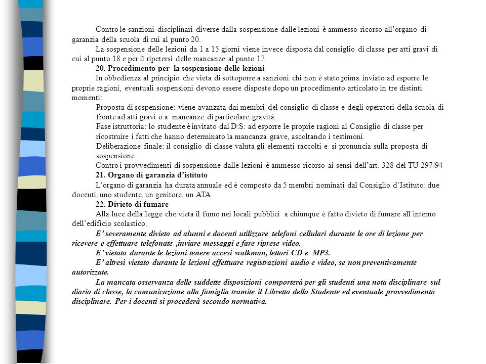 Contro le sanzioni disciplinari diverse dalla sospensione dalle lezioni è ammesso ricorso all'organo di garanzia della scuola di cui al punto 20.