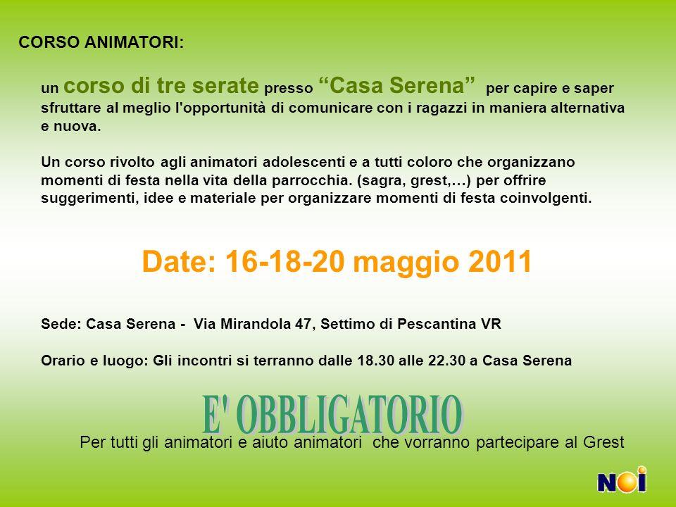 E OBBLIGATORIO Date: 16-18-20 maggio 2011 CORSO ANIMATORI:
