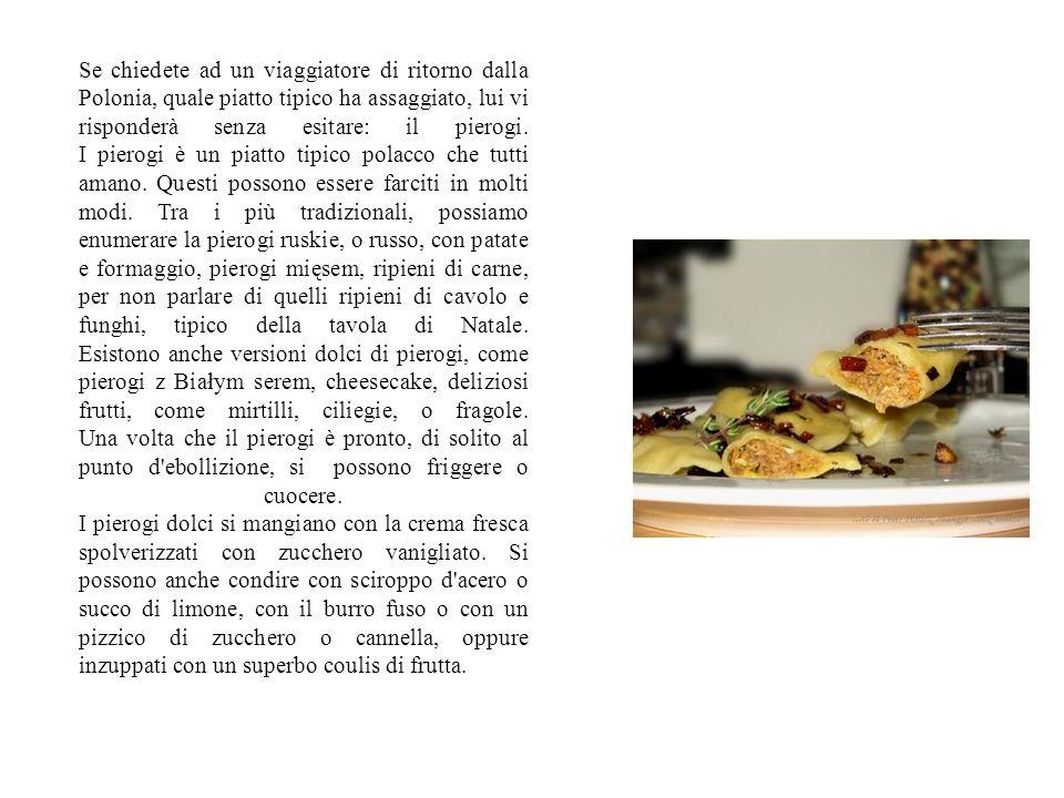 Se chiedete ad un viaggiatore di ritorno dalla Polonia, quale piatto tipico ha assaggiato, lui vi risponderà senza esitare: il pierogi.