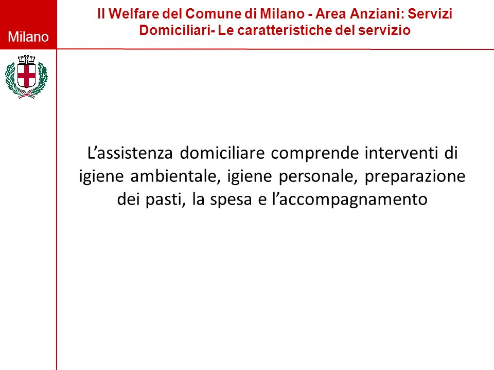 Il Welfare del Comune di Milano - Area Anziani: Servizi Domiciliari- Le caratteristiche del servizio