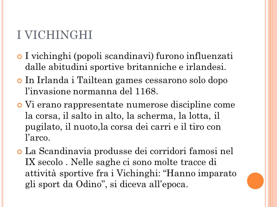 I VICHINGHI I vichinghi (popoli scandinavi) furono influenzati dalle abitudini sportive britanniche e irlandesi.