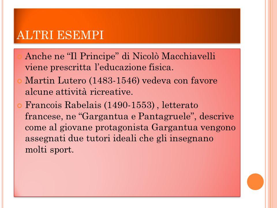 ALTRI ESEMPI Anche ne Il Principe di Nicolò Macchiavelli viene prescritta l'educazione fisica.