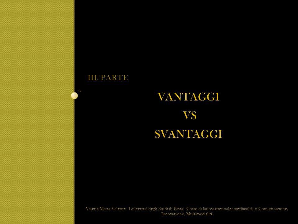 Vantaggi vs svantaggi III. PARTE