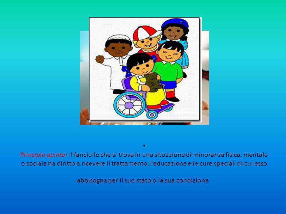 . Principio quinto: il fanciullo che si trova in una situazione di minoranza fisica, mentale o sociale ha diritto a ricevere il trattamento, l'educazione e le cure speciali di cui esso abbisogna per il suo stato o la sua condizione