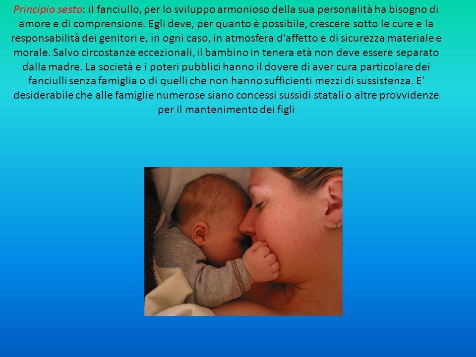 Principio sesto: il fanciullo, per lo sviluppo armonioso della sua personalità ha bisogno di amore e di comprensione.