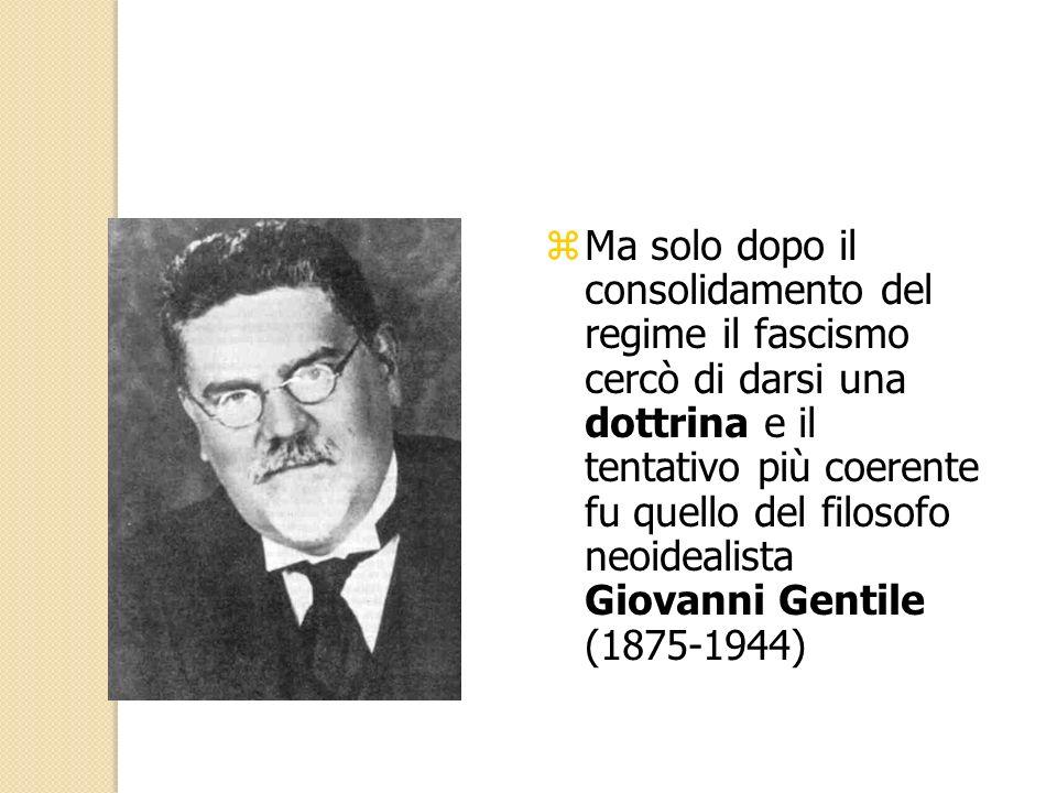 Ma solo dopo il consolidamento del regime il fascismo cercò di darsi una dottrina e il tentativo più coerente fu quello del filosofo neoidealista Giovanni Gentile (1875-1944)