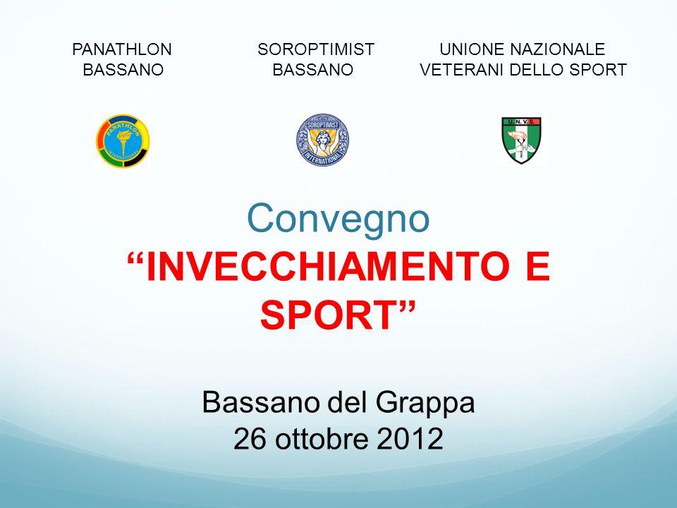 PANATHLON SOROPTIMIST UNIONE NAZIONALE BASSANO BASSANO VETERANI DELLO SPORT Convegno INVECCHIAMENTO E SPORT Bassano del Grappa 26 ottobre 2012