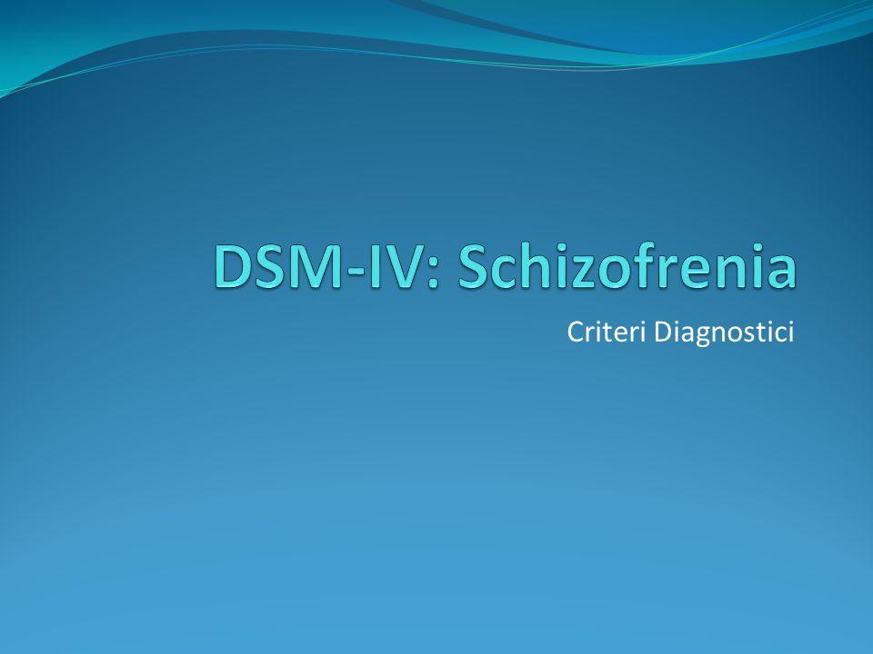 DSM-IV: Schizofrenia Criteri Diagnostici