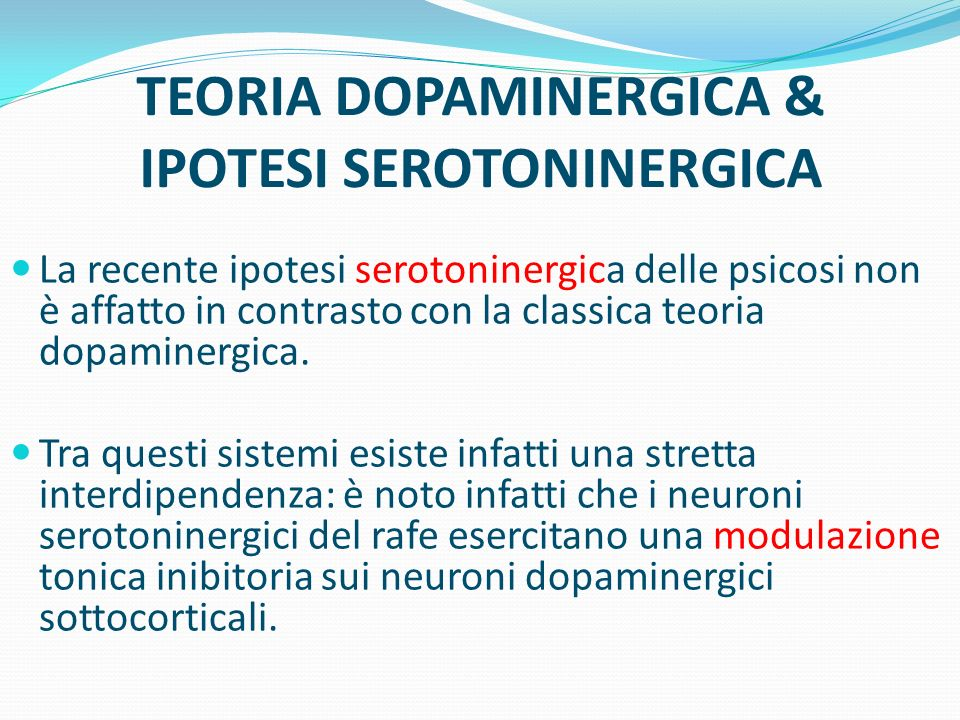 TEORIA DOPAMINERGICA & IPOTESI SEROTONINERGICA