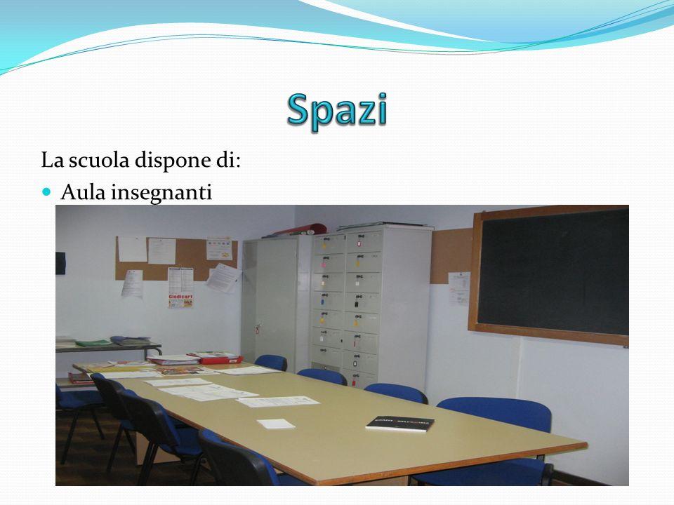 Spazi La scuola dispone di: Aula insegnanti