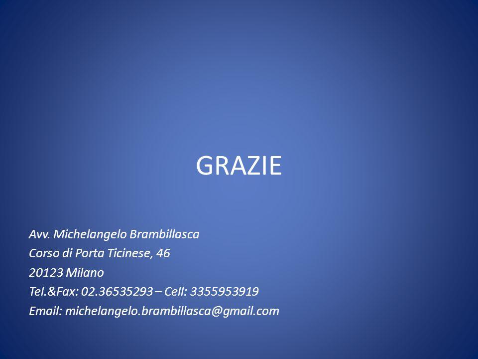 Avv. Michelangelo Brambillasca Corso di Porta Ticinese, 46 20123 Milano Tel.&Fax: 02.36535293 – Cell: 3355953919 Email: michelangelo.brambillasca@gmail.com