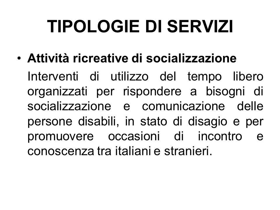 TIPOLOGIE DI SERVIZI Attività ricreative di socializzazione