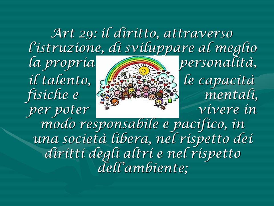 Art 29: il diritto, attraverso l'istruzione, di sviluppare al meglio la propria personalità,