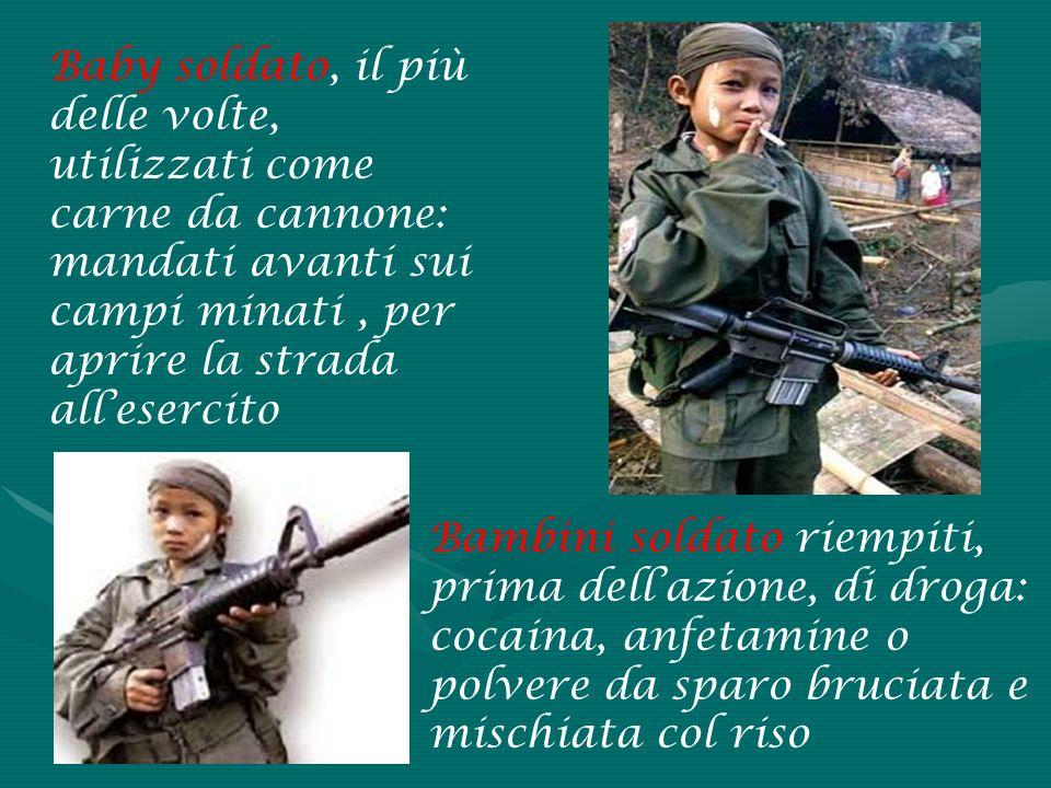Baby soldato, il più delle volte, utilizzati come carne da cannone: mandati avanti sui campi minati , per aprire la strada all'esercito
