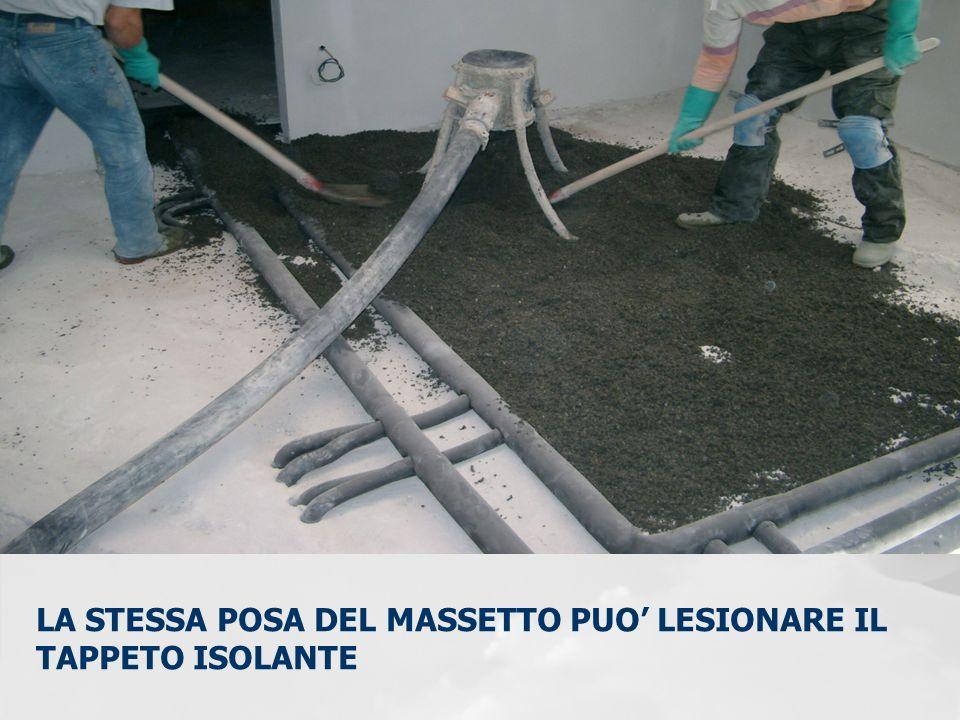 LA STESSA POSA DEL MASSETTO PUO' LESIONARE IL TAPPETO ISOLANTE