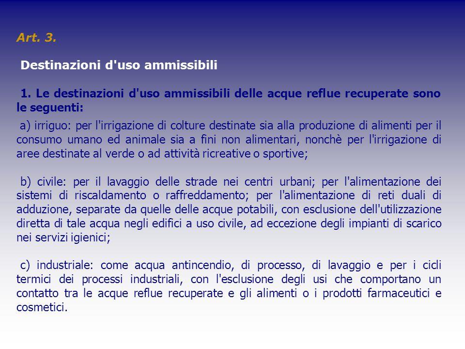 Art. 3. Destinazioni d uso ammissibili. 1. Le destinazioni d uso ammissibili delle acque reflue recuperate sono le seguenti:
