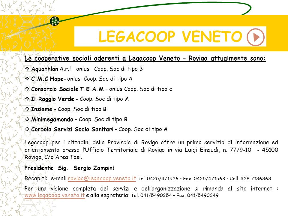LEGACOOP VENETO Le cooperative sociali aderenti a Legacoop Veneto – Rovigo attualmente sono: Aquathlon A.r.l – onlus Coop. Soc di tipo B.