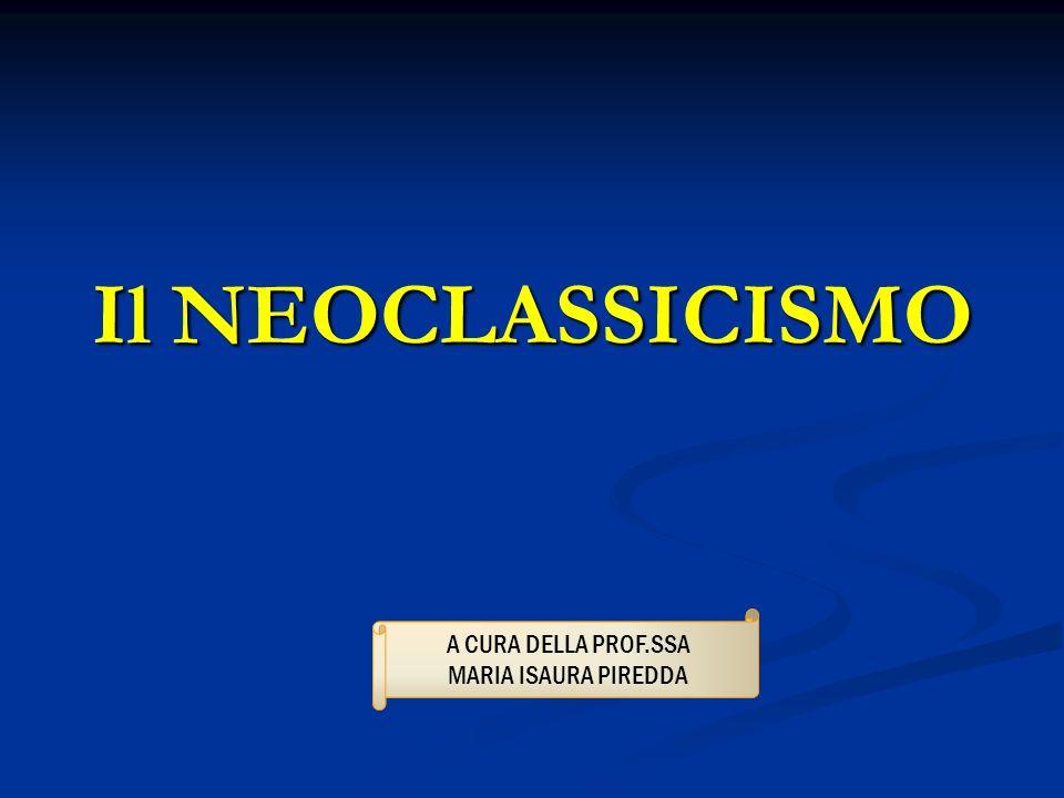 Il NEOCLASSICISMO A CURA DELLA PROF.SSA MARIA ISAURA PIREDDA