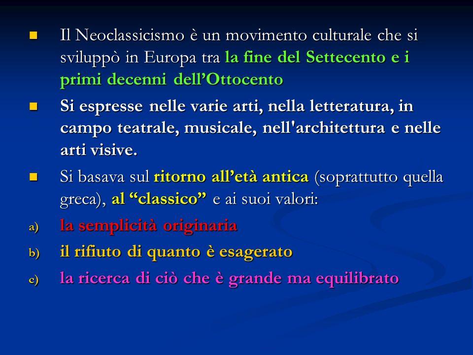 Il Neoclassicismo è un movimento culturale che si sviluppò in Europa tra la fine del Settecento e i primi decenni dell'Ottocento