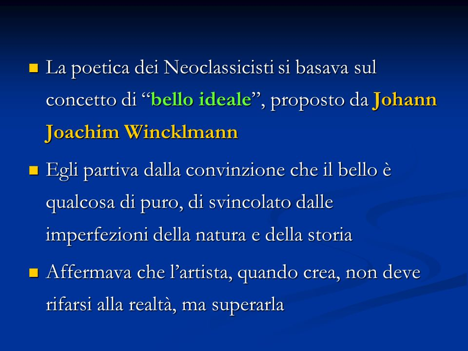 La poetica dei Neoclassicisti si basava sul concetto di bello ideale , proposto da Johann Joachim Wincklmann