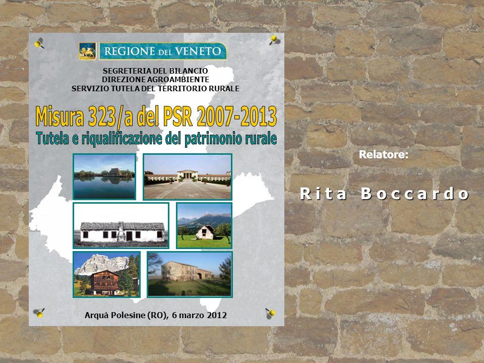 Relatore: R i t a B o c c a r d o. Misura 323/a del PSR 2007-2013. Tutela e riqualificazione del patrimonio rurale.