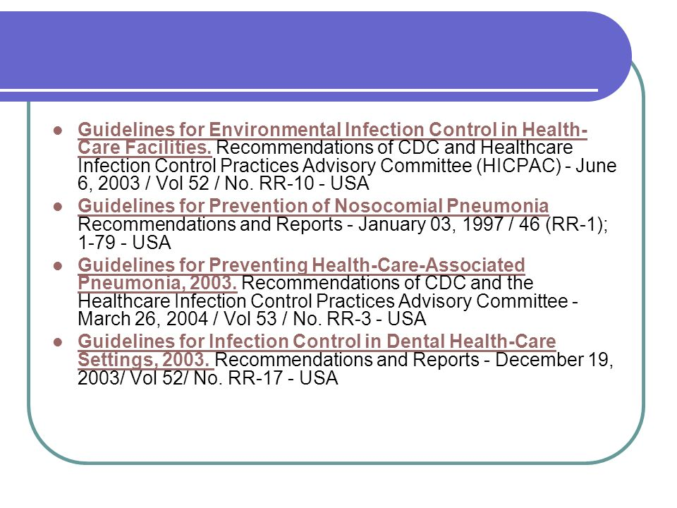 Guidelines for Environmental Infection Control in Health-Care Facilities. Recommendations of CDC and Healthcare Infection Control Practices Advisory Committee (HICPAC) - June 6, 2003 / Vol 52 / No. RR-10 - USA