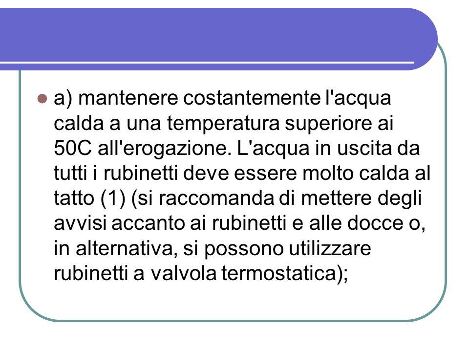 a) mantenere costantemente l acqua calda a una temperatura superiore ai 50C all erogazione.