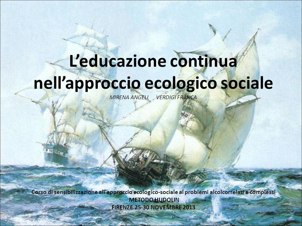 L'educazione continua nell'approccio ecologico sociale MIRENA ANGELI VERDIGI FRANCA