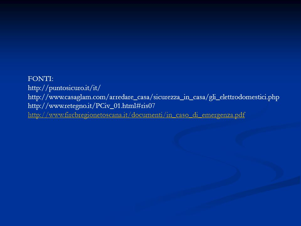 FONTI: http://puntosicuro.it/it/ http://www.casaglam.com/arredare_casa/sicurezza_in_casa/gli_elettrodomestici.php.