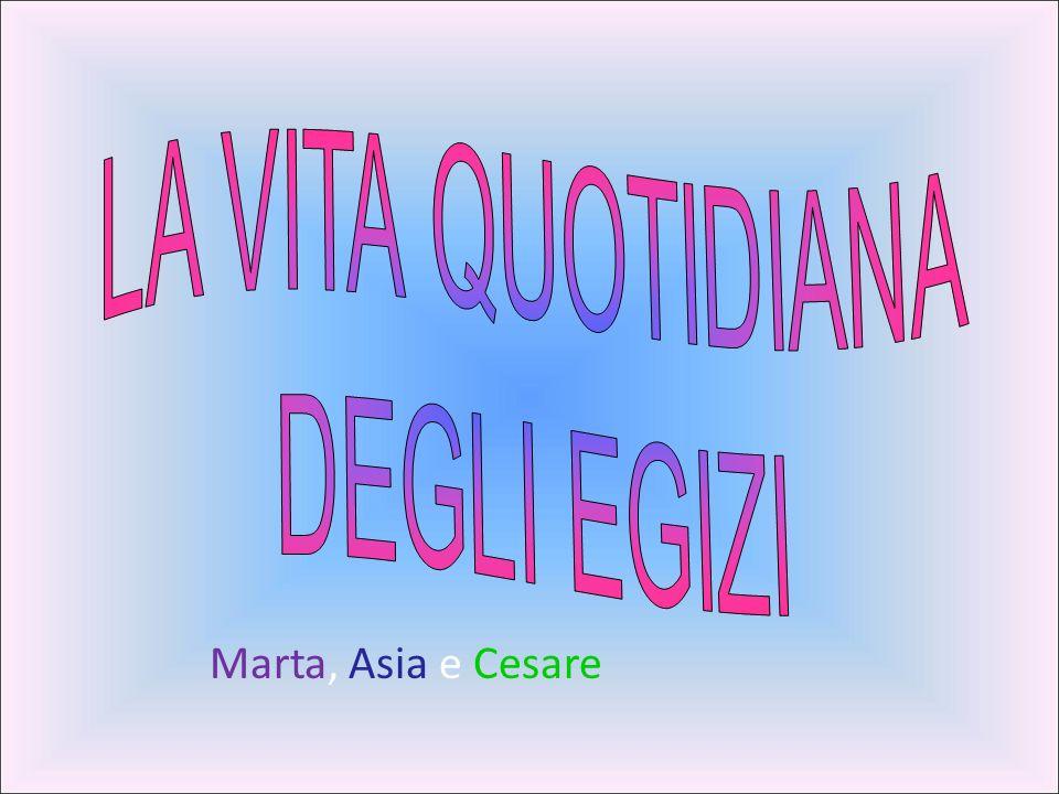 LA VITA QUOTIDIANA DEGLI EGIZI Marta, Asia e Cesare