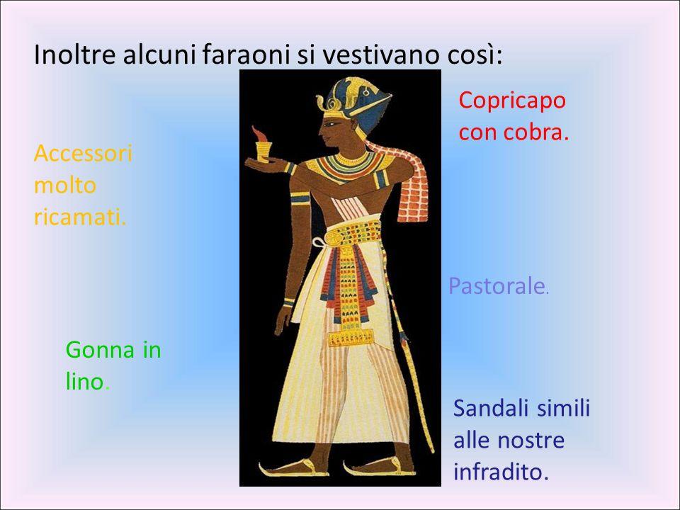 Inoltre alcuni faraoni si vestivano così: