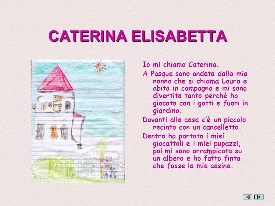 CATERINA ELISABETTA Io mi chiamo Caterina.