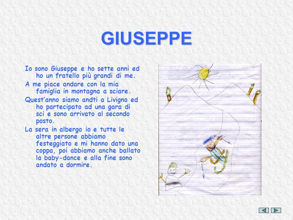 GIUSEPPE Io sono Giuseppe e ho sette anni ed ho un fratello più grandi di me. A me piace andare con la mia famiglia in montagna a sciare.