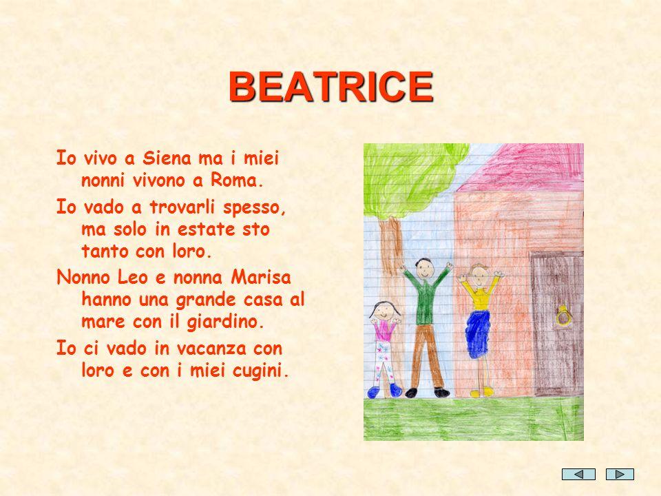 BEATRICE Io vivo a Siena ma i miei nonni vivono a Roma.