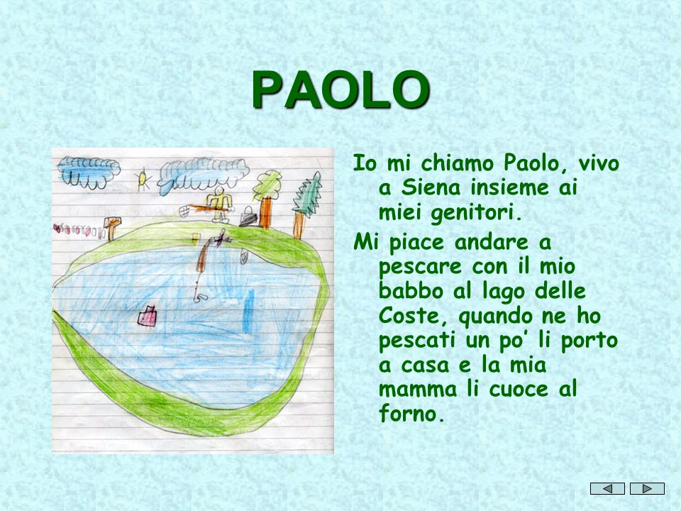 PAOLO Io mi chiamo Paolo, vivo a Siena insieme ai miei genitori.