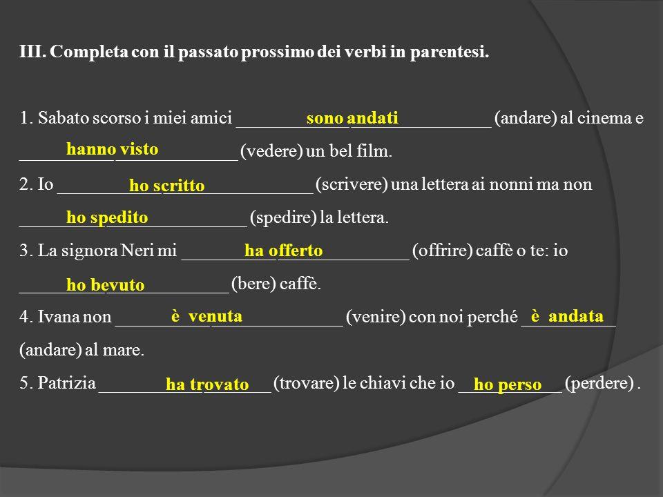 III. Completa con il passato prossimo dei verbi in parentesi.