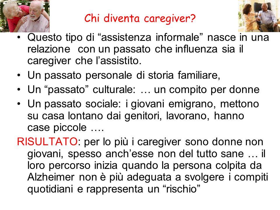 Chi diventa caregiver Questo tipo di assistenza informale nasce in una relazione con un passato che influenza sia il caregiver che l'assistito.