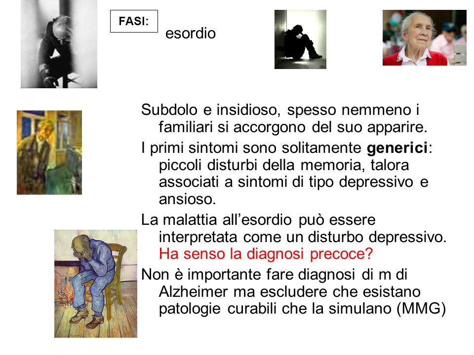 FASI: esordio. Subdolo e insidioso, spesso nemmeno i familiari si accorgono del suo apparire.